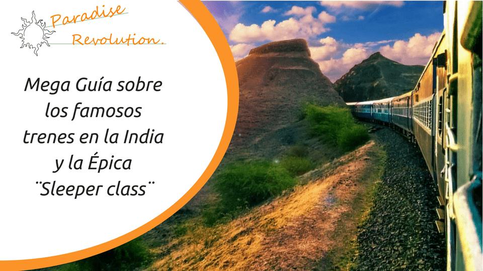 Mega Guía sobre los famosos trenes en la India y la Épica ¨Sleeper class¨